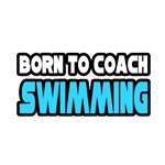I Was Born To Coach Swimming