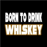 Born to Drink Whiskey