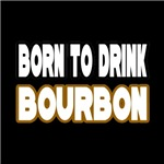 Born to Drink Bourbon