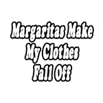 Margaritas Make My Clothes Fall Off