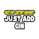 Instant Entertainment: Just Add Gin