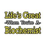 Life's Great...Biochemist