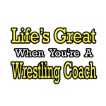 Life's Great...Wrestling Coach