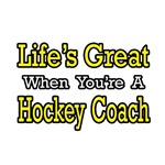 Life's Great...Hockey Coach