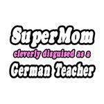 SuperMom..German Teacher