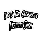 My Alzheimer's Fighting Shirt