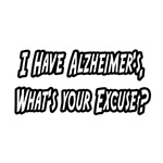 Alzheimer's...What's Your Excuse?