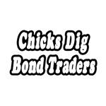 Chicks Dig Bond Traders
