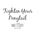 Tighten Your Ponytail and Fight