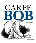 Carpe Bob!