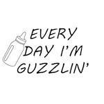 Every Day I'm Guzzlin'