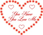 You Know You Love Me Design