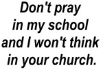 Don't pray in my school and I won't think in your