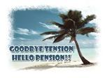 Goodbye Tension, Hello Pension!