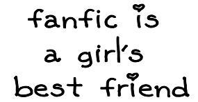 fanfic is a girl's best friend
