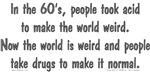 In The 60's People Took Acid...