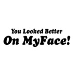 Sayings: Better On MyFace