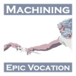 Machining, Epic Vocation