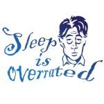 Sleep is Overrated 02