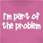 I'm part of the problem