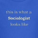 This Is What A Sociologist Looks Like