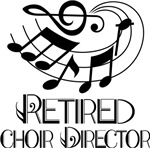 Retired Choir Director T-shirts and Gifts