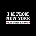 I'm from New York and I will hit you