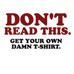 Don't Read This Get Your Own Damn T-Shirt