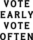 Vote Early Vote Often