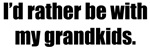 Rather Be W/My Grandkids