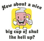 Cup of Shut the Hell Up
