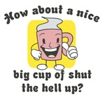 Cup of Shut the Hell Up!