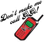 Don't Make Me Call Gigi!