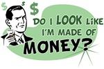 Do I Look Like I'm Made of Money?