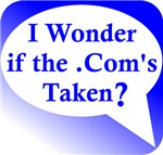 I Wonder if the .Com is Taken? T-Shirts & Gifts!
