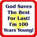God Saves the Best for Last, I'm 100 Years Young!