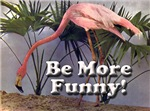 Be More Funny Flamingo T-Shirts and Gifts!