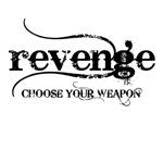 revenge CHOOSE YOUR WEAPON