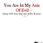 You Are In My Axis of Evil
