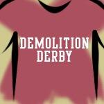 Demolition Derby Shirts