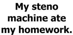 My steno machine ate my homework