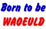 Born to be WAOEULD