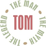 Tom the Man the Myth the Legend T-shirts Gifts