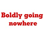 Boldly Going Nowhere T-shirts and Gifts