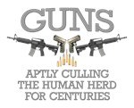 GUNS - CULLING THE HUMAN HERD FOR CENTURIES