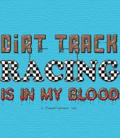 Dirt Track Racing is in my blood T-shirts for adul
