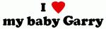 I Love my baby Garry