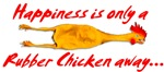 Happiness is only a Rubber Chicken away...