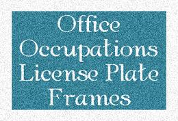 Office Occupations License Plate Frames