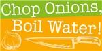 Chop Onions Boil Water